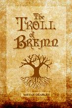 Click here to obtain your copy of The Troll of Bremn.