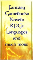Fantasy Gamebooks, Novels, RPGs, Languages and much more